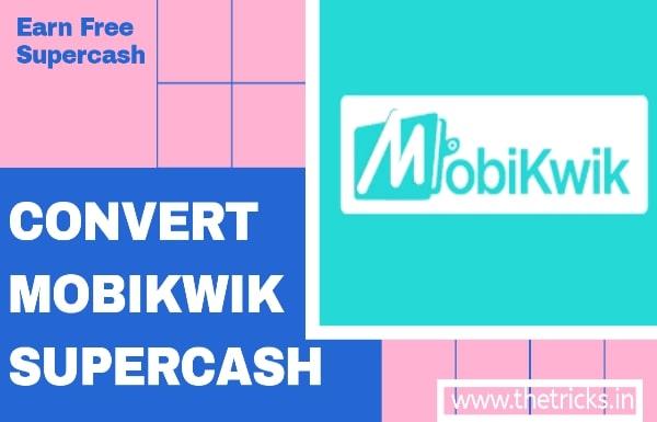 Mobikwik-Convert-supercash
